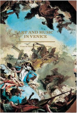 Book Art And Music In Venice: From The Renaissance To Baroque by Hilliard T. Goldfarb