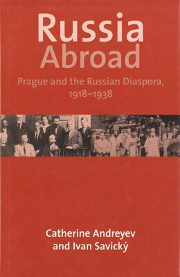 Book Russia Abroad: Prague And The Russian Diaspora, 1918?1938 by Catherine Andreyev