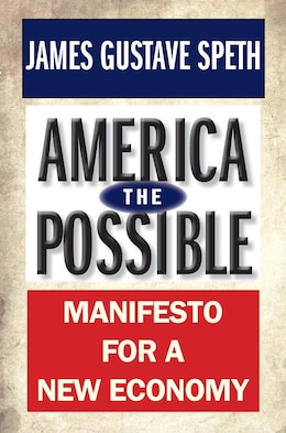Book America The Possible: Manifesto For A New Economy by James Gustave Speth