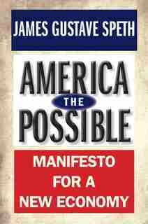 America The Possible: Manifesto For A New Economy by James Gustave Speth