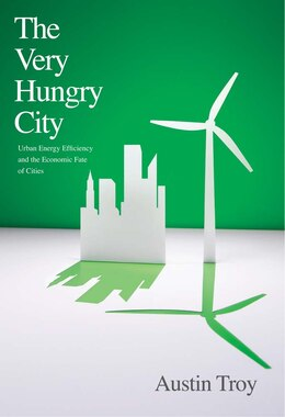Book The Very Hungry City: Urban Energy Efficiency And The Economic Fate Of Cities by Austin Troy