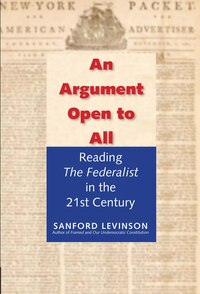 An Argument Open To All: Reading The Federalist In The 21st Century