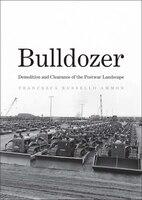 Bulldozer: Demolition And Clearance Of The Postwar Landscape