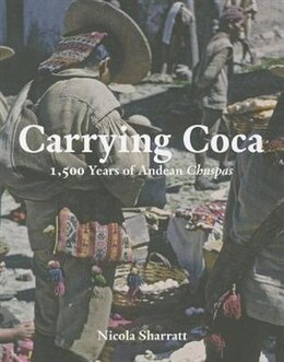 Book Carrying Coca: 1,500 Years Of Andean Chuspas by Nicola Sharratt