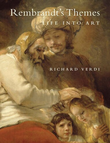 Rembrandt's Themes: Life Into Art by Richard Verdi