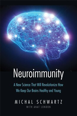 Book Neuroimmunity: A New Science That Will Revolutionize How We Keep Our Brains Healthy And Young by Michal Schwartz