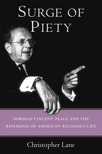 Surge Of Piety: Norman Vincent Peale And The Remaking Of American Religious Life by Christopher Lane