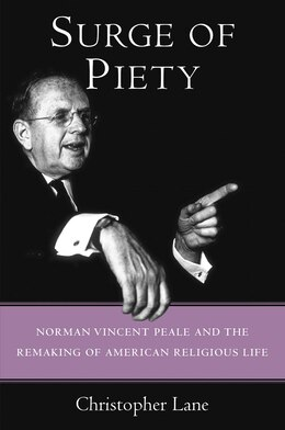 Book Surge Of Piety: Norman Vincent Peale And The Remaking Of American Religious Life by Christopher Lane