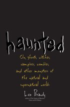 Haunted: On Ghosts, Witches, Vampires, Zombies, And Other Monsters Of The Natural And Supernatural…