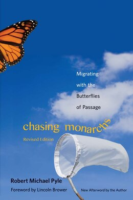 Book Chasing Monarchs: Migrating With The Butterflies Of Passage by Robert Michael Pyle