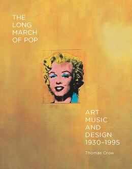 Book The Long March Of Pop: Art, Music, And Design, 1930?1995 by Thomas Crow