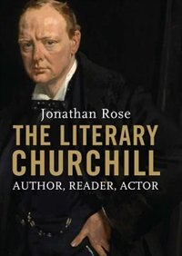 Book The Literary Churchill: Author, Reader, Actor by Jonathan Rose