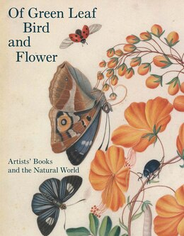 Book Of Green Leaf, Bird, And Flower: Artists' Books And The Natural World by Elisabeth R. Fairman