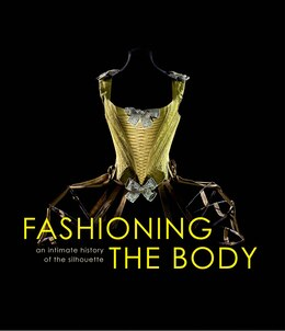 Book Fashioning The Body: An Intimate History Of The Silhouette by Denis Bruna