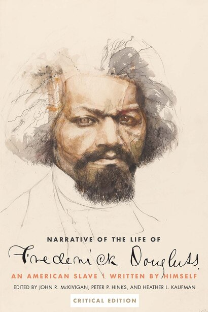 Narrative Of The Life Of Frederick Douglass, An American Slave: Written By Himself, Critical Edition by Frederick Douglass