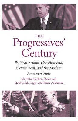 Book The Progressives' Century: Political Reform, Constitutional Government, And The Modern American… by Stephen Skowronek