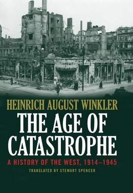 Book The Age Of Catastrophe: A History Of The West 1914?1945 by Heinrich August Winkler
