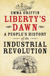 Liberty's Dawn: A People's History Of The Industrial Revolution