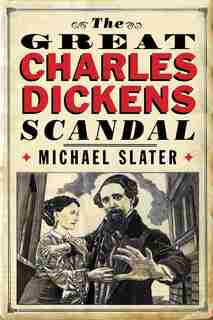 The Great Charles Dickens Scandal by Michael Slater