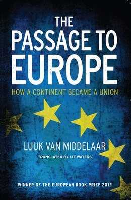 Book The Passage To Europe: How A Continent Became A Union by Luuk Van Middelaar
