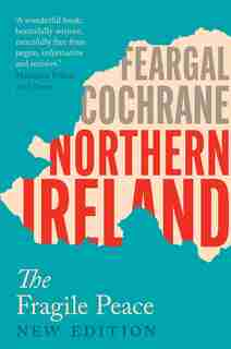 Northern Ireland: The Fragile Peace by Feargal Cochrane