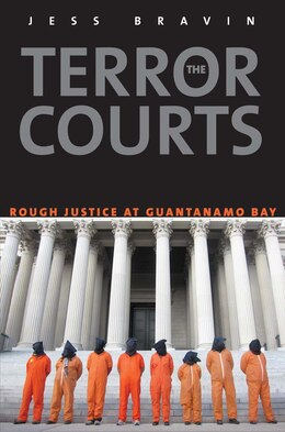 Book The Terror Courts: Rough Justice At Guantanamo Bay by Jess Bravin