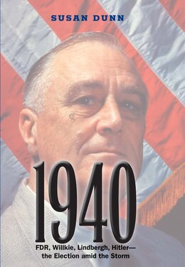 Book 1940: Fdr, Willkie, Lindbergh, Hitler?the Election Amid The Storm by Susan Dunn