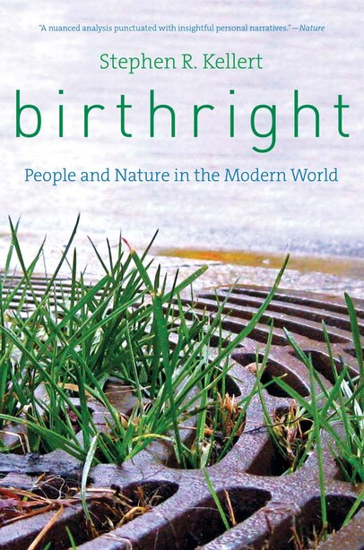 Birthright: People And Nature In The Modern World by Stephen R. Kellert