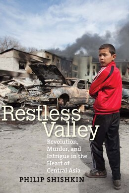 Book Restless Valley: Revolution, Murder, And Intrigue In The Heart Of Central Asia by Philip Shishkin