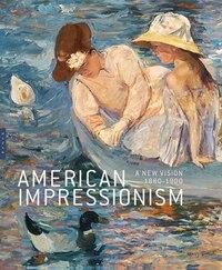 American Impressionism: A New Vision, 1880?1900