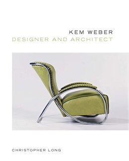 Book Kem Weber, Designer And Architect by Christopher Long