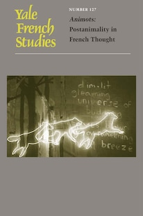 Yale French Studies, Number 127: Animots: Postanimality In French Thought