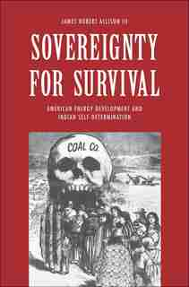 Sovereignty For Survival: American Energy Development And Indian Self-determination by James Robert Allison