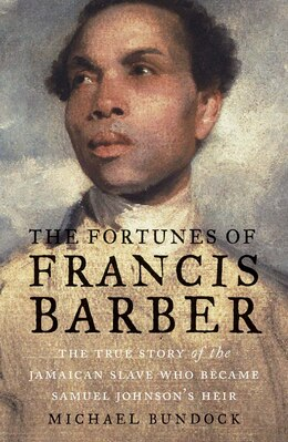 Book The Fortunes Of Francis Barber: The True Story Of The Jamaican Slave Who Became Samuel Johnson?s… by Michael Bundock