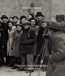 Book Memory Unearthed: The Lodz Ghetto Photographs Of Henryk Ross by Bernice Eisenstein