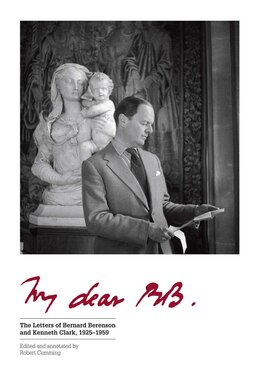 Book My Dear Bb . . .: The Letters Of Bernard Berenson And Kenneth Clark, 1925?1959 by Robert Cumming