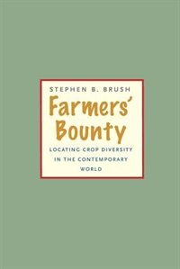 Farmers' Bounty: Locating Crop Diversity In The Contemporary World by Stephen B. Brush