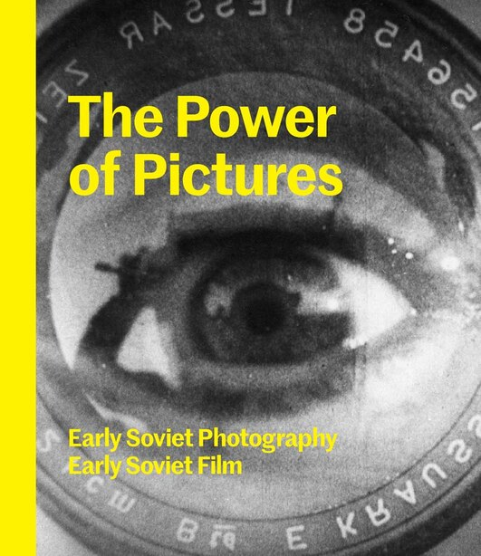 The Power Of Pictures: Early Soviet Photography, Early Soviet Film by Susan Tumarkin Goodman