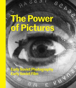 Book The Power Of Pictures: Early Soviet Photography, Early Soviet Film by Susan Tumarkin Goodman