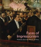 Faces Of Impressionism: Portraits From The Musée D'orsay