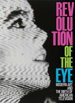Book Revolution Of The Eye: Modern Art And The Birth Of American Television by Maurice Berger