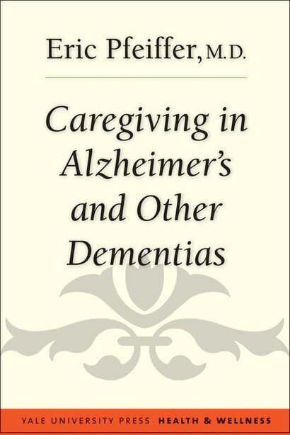 Caregiving In Alzheimer's And Other Dementias by Eric Pfeiffer