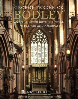 Book George Frederick Bodley And The Later Gothic Revival In Britain And America by Michael Hall