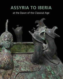 Book Assyria To Iberia: At The Dawn Of The Classical Age by Joan Aruz
