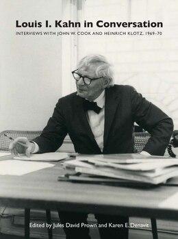 Book Louis I. Kahn In Conversation: Interviews With John W. Cook And Heinrich Klotz, 1969?70 by Jules David Prown