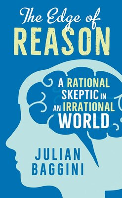 Book The Edge Of Reason: A Rational Skeptic In An Irrational World by Julian Baggini