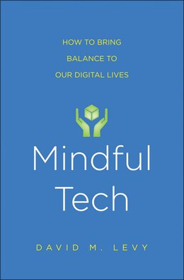 Book Mindful Tech: How To Bring Balance To Our Digital Lives by David M. Levy
