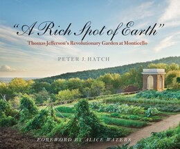 "Book ""a Rich Spot Of Earth"": Thomas Jefferson's Revolutionary Garden At Monticello by Peter J. Hatch"