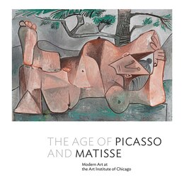 Book The Age Of Picasso And Matisse: Modern Art At The Art Institute Of Chicago by Stephanie D'alessandro