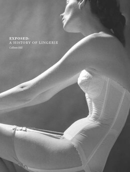 Book Exposed: A History Of Lingerie by Colleen Hill